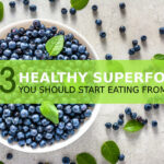 3 Healthy Superfoods You Should Start Eating from Today